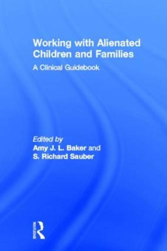 Working With Alienated Children and Families: A Clinical Guidebook (Hardback)
