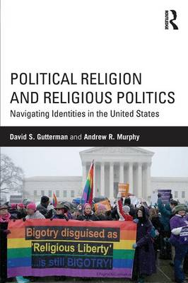 Political Religion and Religious Politics: Navigating Identities in the United States - Routledge Series on Identity Politics (Paperback)