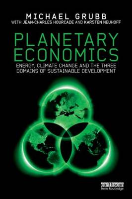 Planetary Economics: Energy, climate change and the three domains of sustainable development (Hardback)