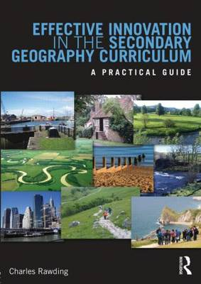 Effective Innovation in the Secondary Geography Curriculum: A practical guide (Paperback)