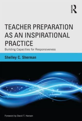 Teacher Preparation as an Inspirational Practice: Building Capacities for Responsiveness (Paperback)