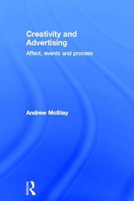 Creativity and Advertising: Affect, Events and Process (Hardback)