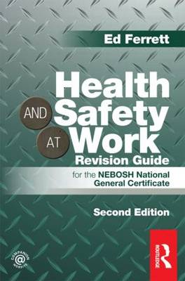 Health and Safety at Work Revision Guide: for the NEBOSH National General Certificate (Paperback)