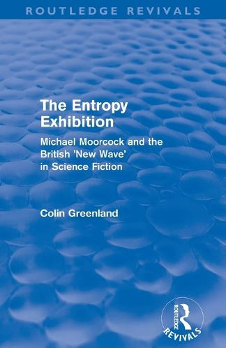 Entropy Exhibition: Michael Moorcock and the British 'New Wave' in Science Fiction (Paperback)