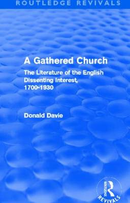 A Gathered Church: The Literature of the English Dissenting Interest, 1700-1930 (Paperback)