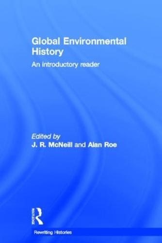 Global Environmental History: An Introductory Reader - Rewriting Histories (Hardback)