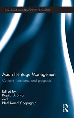 Asian Heritage Management: Contexts, Concerns, and Prospects - Routledge Contemporary Asia Series (Hardback)