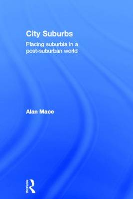 City Suburbs: Placing suburbia in a post-suburban world (Hardback)