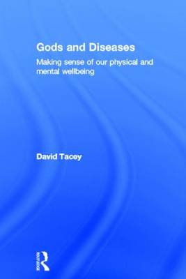 Gods and Diseases: Making sense of our physical and mental wellbeing (Hardback)