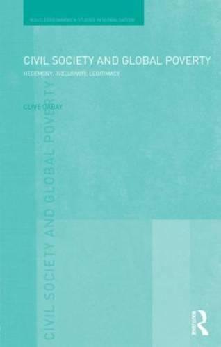 Civil Society and Global Poverty: Hegemony, Inclusivity, Legitimacy - Routledge Studies in Globalisation (Hardback)
