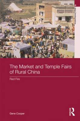 The Market and Temple Fairs of Rural China: Red Fire - Asia's Transformations (Hardback)
