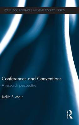 Conferences and Conventions: A Research Perspective - Routledge Advances in Event Research Series (Hardback)