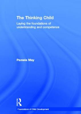 The Thinking Child: Laying the foundations of understanding and competence (Hardback)
