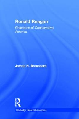 Ronald Reagan: Champion of Conservative America - Routledge Historical Americans (Hardback)