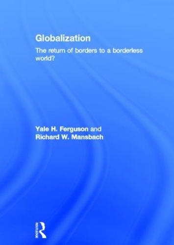 Globalization: The Return of Borders to a Borderless World? (Hardback)