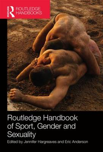 Routledge Handbook of Sport, Gender and Sexuality - Routledge International Handbooks (Hardback)