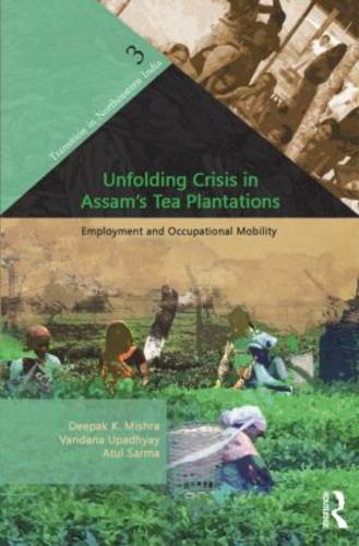Unfolding Crisis in Assam's Tea Plantations: Employment and Occupational Mobility - Transition in Northeastern India (Hardback)