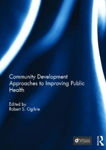 Community Development Approaches to Improving Public Health - Community Development - Current Issues Series (Hardback)