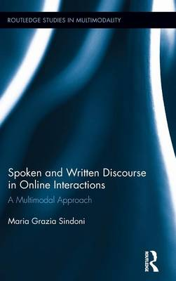 Spoken and Written Discourse in Online Interactions: A Multimodal Approach - Routledge Studies in Multimodality (Hardback)