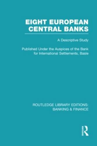 Eight European Central Banks: Organization and Activities - Routledge Library Editions: Banking & Finance (Hardback)
