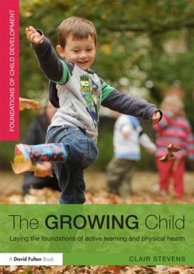 The Growing Child: Laying the foundations of active learning and physical health (Paperback)