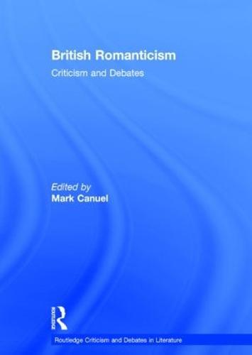 British Romanticism: Criticism and Debates - Routledge Criticism and Debates in Literature (Hardback)