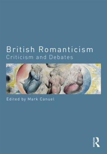 British Romanticism: Criticism and Debates - Routledge Criticism and Debates in Literature (Paperback)
