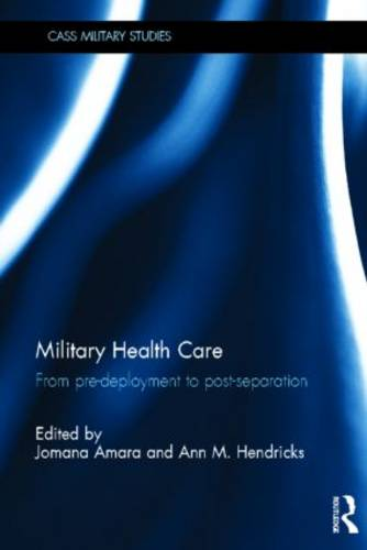 Military Health Care: From Pre-Deployment to Post-Separation - Cass Military Studies (Hardback)