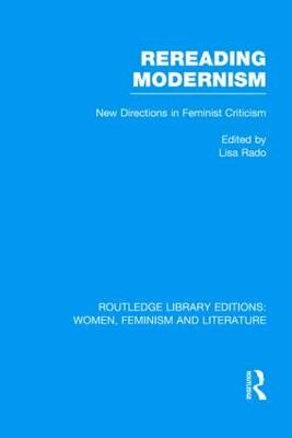 Rereading Modernism: New Directions in Feminist Criticism - Routledge Library Editions: Women, Feminism and Literature (Hardback)