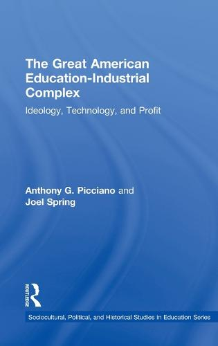The Great American Education-Industrial Complex: Ideology, Technology, and Profit - Sociocultural, Political, and Historical Studies in Education (Hardback)