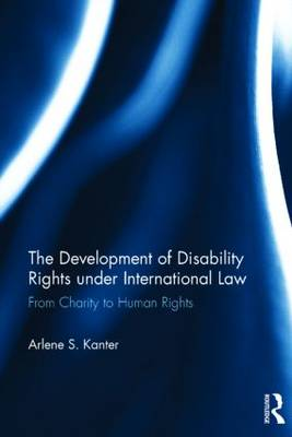 The Development of Disability Rights Under International Law: From Charity to Human Rights (Hardback)