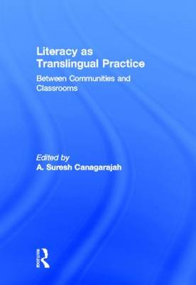 Literacy as Translingual Practice: Between Communities and Classrooms (Hardback)