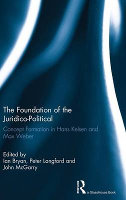 The Foundation of the Juridico-Political: Concept Formation in Hans Kelsen and Max Weber (Hardback)