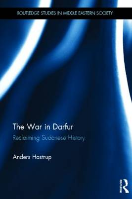 The War in Darfur: Reclaiming Sudanese History - Routledge Studies in Middle Eastern Society (Hardback)