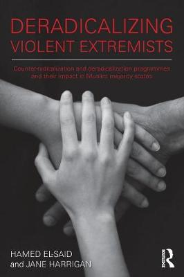 Deradicalising Violent Extremists: Counter-Radicalisation and Deradicalisation Programmes and their Impact in  Muslim Majority States (Paperback)