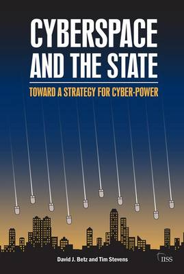 Cyberspace and the State: Towards a Strategy for Cyber-Power - Adelphi series (Paperback)