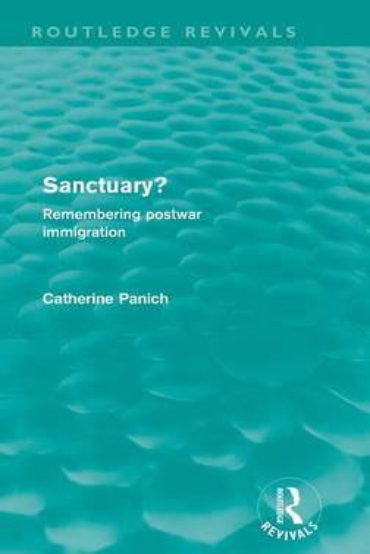 Sanctuary?: Remembering postwar immigration - Routledge Revivals (Hardback)
