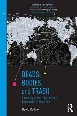 Beads, Bodies, and Trash: Public Sex, Global Labor, and the Disposability of Mardi Gras (Paperback)