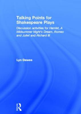 Talking Points for Shakespeare Plays: Discussion activities for Hamlet, A Midsummer Night's Dream, Romeo and Juliet and Richard III (Hardback)