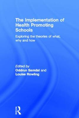 The Implementation of Health Promoting Schools: Exploring the theories of what, why and how (Hardback)