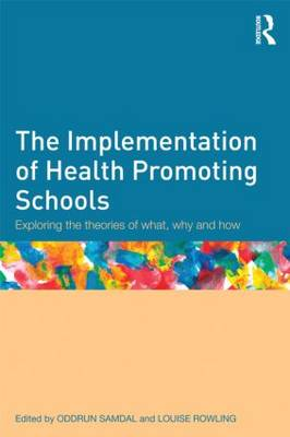 The Implementation of Health Promoting Schools: Exploring the theories of what, why and how (Paperback)