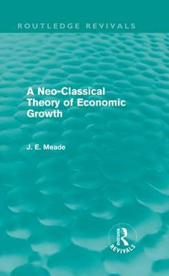 A Neo-Classical Theory of Economic Growth - Collected Works of James Meade (Hardback)