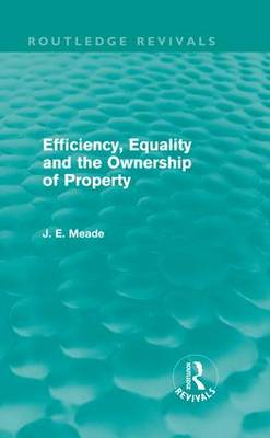 Efficiency, Equality and the Ownership of Property - Collected Works of James Meade (Hardback)