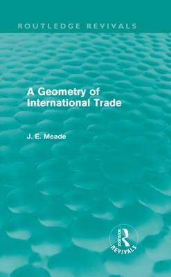 A Geometry of International Trade - Collected Works of James Meade (Hardback)