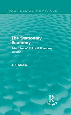 The Stationary Economy: Principles of Political Economy Volume I - Collected Works of James Meade (Hardback)
