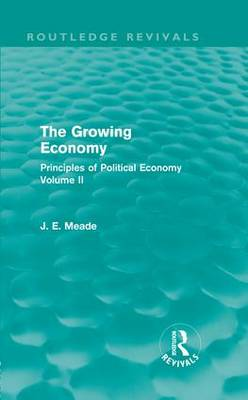The Growing Economy: Principles of Political Economy Volume II - Collected Works of James Meade (Hardback)