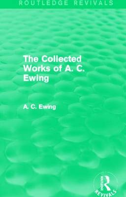 A.C. Ewing Collected Works - Routledge Revivals (Hardback)