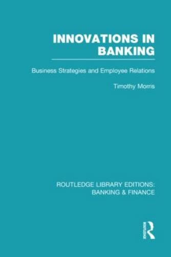 Innovations in Banking: Business Strategies and Employee Relations - Routledge Library Editions: Banking & Finance (Hardback)