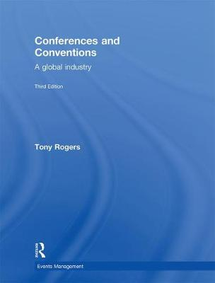 Conferences and Conventions 3rd edition: A Global Industry - Events Management (Hardback)
