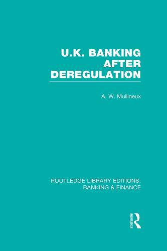 UK Banking After Deregulation - Routledge Library Editions: Banking & Finance (Hardback)